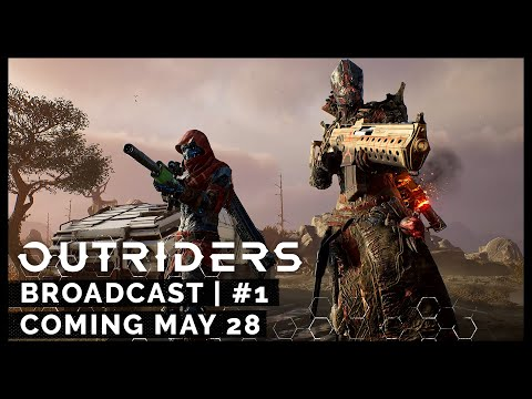 Outriders Broadcast #1 - Coming May 28