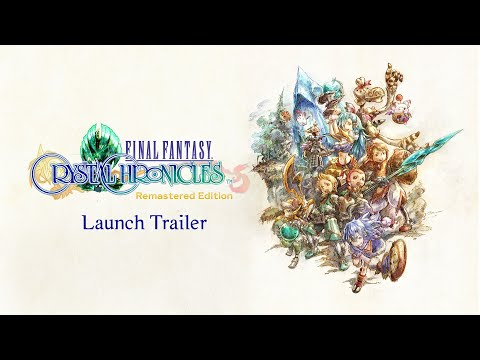 FINAL FANTASY CRYSTAL CHRONICLES Remastered Edition – Launch Trailer